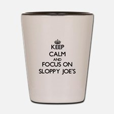 Keep Calm by focusing on Sloppy Joe'S Shot Glass