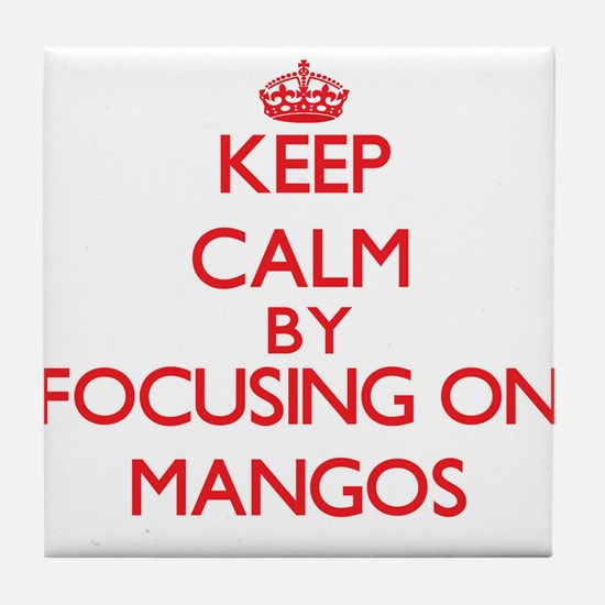 Keep Calm by focusing on Mangos Tile Coaster