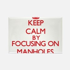 Keep Calm by focusing on Manholes Magnets
