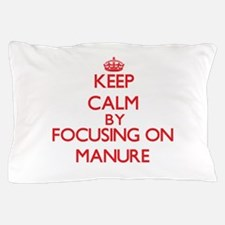 Keep Calm by focusing on Manure Pillow Case