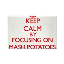 Keep Calm by focusing on Mash Potatoes Magnets