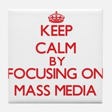 Keep Calm by focusing on Mass Media Tile Coaster