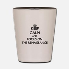 Keep Calm by focusing on The Renaissanc Shot Glass