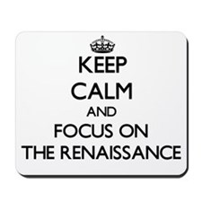 Keep Calm by focusing on The Renaissance Mousepad