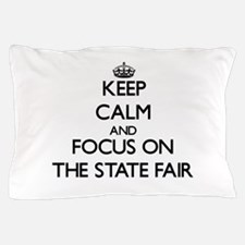 Keep Calm by focusing on The State Fai Pillow Case