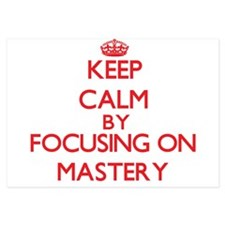 Keep Calm by focusing on Mastery Invitations