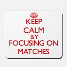 Keep Calm by focusing on Matches Mousepad
