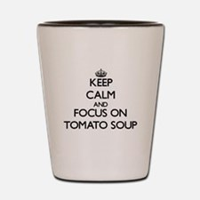 Keep Calm by focusing on Tomato Soup Shot Glass