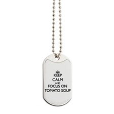 Keep Calm by focusing on Tomato Soup Dog Tags