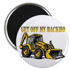 Off My Backhoe Magnet