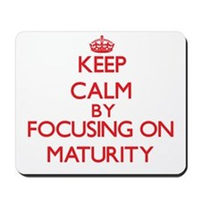Keep Calm by focusing on Maturity Mousepad