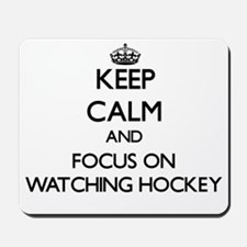 Keep Calm by focusing on Watching Hockey Mousepad
