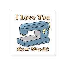 I Love You Sew Much! Sticker
