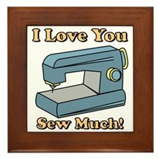 I Love You Sew Much! Framed Tile