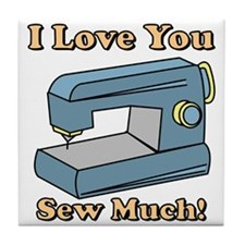 I Love You Sew Much! Tile Coaster