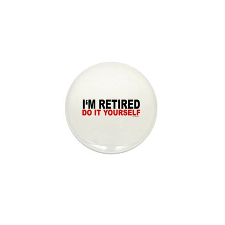 I'M RETIRED - DO IT YOURSELF Mini Button (100 pack