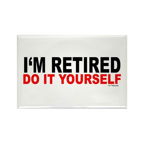 I'M RETIRED - DO IT YOURSELF Rectangle Magnet (100