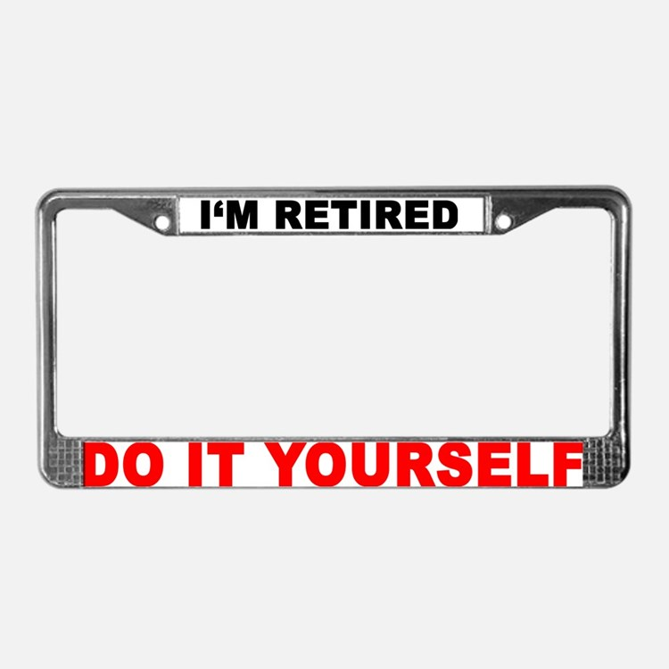 I'M RETIRED - DO IT YOURSELF License Plate Frame
