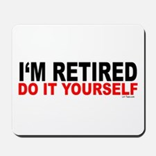 I'M RETIRED - DO IT YOURSELF Mousepad