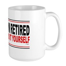 I'M RETIRED - DO IT YOURSELF Mug