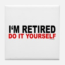I'M RETIRED - DO IT YOURSELF Tile Coaster