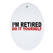 I'M RETIRED - DO IT YOURSELF Oval Ornament