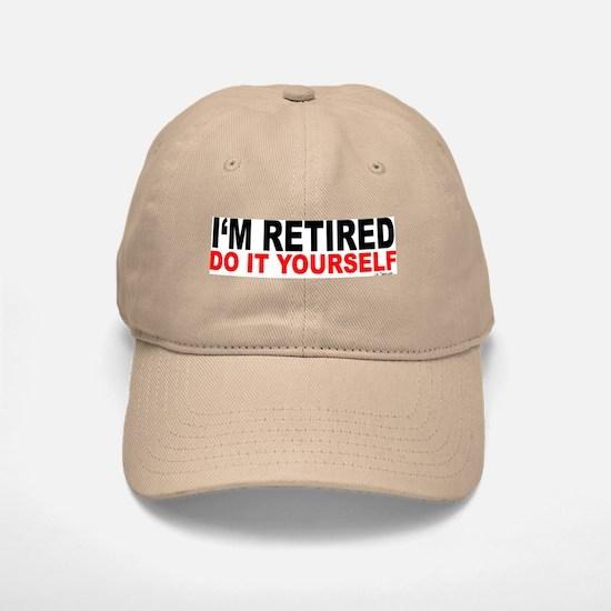 I'M RETIRED - DO IT YOURSELF Baseball Baseball Cap