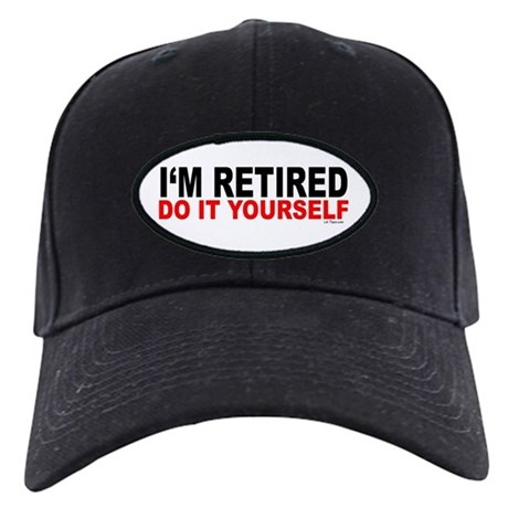 I'M RETIRED - DO IT YOURSELF Black Cap