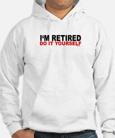 I'M RETIRED - DO IT YOURSELF Hoodie