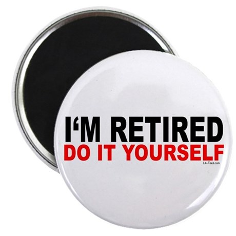I'M RETIRED - DO IT YOURSELF Magnet
