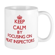 Keep Calm by focusing on Meat Inspectors Mugs