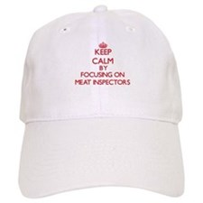 Keep Calm by focusing on Meat Inspectors Baseball Cap