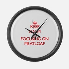 Keep Calm by focusing on Meatloaf Large Wall Clock