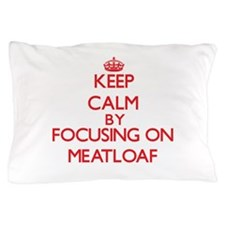 Keep Calm by focusing on Meatloaf Pillow Case