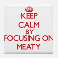 Keep Calm by focusing on Meaty Tile Coaster