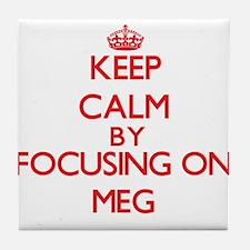 Keep Calm by focusing on Meg Tile Coaster