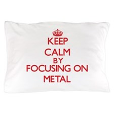 Keep Calm by focusing on Metal Pillow Case