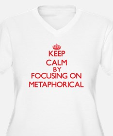Keep Calm by focusing on Metapho Plus Size T-Shirt