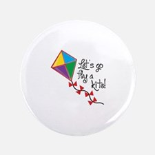 "Lets Go Fly a Kite 3.5"" Button"