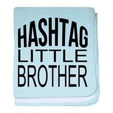 Hashtag Little Brother baby blanket
