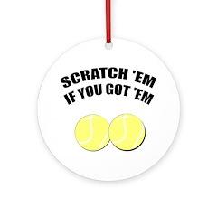 Got Tennis Balls Ornament (Round)