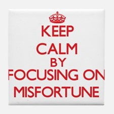 Keep Calm by focusing on Misfortune Tile Coaster