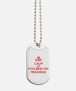 Keep Calm by focusing on Misgivings Dog Tags