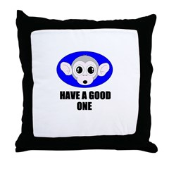 HAVE A GOOD ONE Throw Pillow