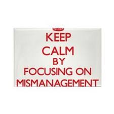 Keep Calm by focusing on Mismanagement Magnets