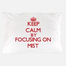 Keep Calm by focusing on Mist Pillow Case