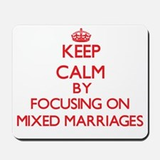 Keep Calm by focusing on Mixed Marriages Mousepad