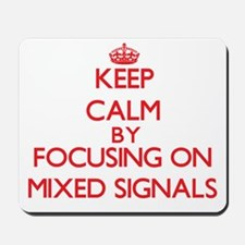 Keep Calm by focusing on Mixed Signals Mousepad