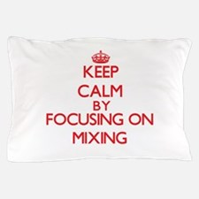 Keep Calm by focusing on Mixing Pillow Case
