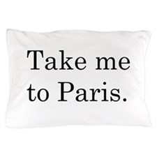 TAKE ME TO PARIS Pillow Case